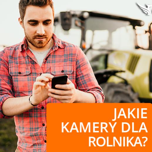 Jaki monitoring gospodarstwa wybrać? Jakie kamery dla rolnika są najlepsze? Jak dobrze zabezpieczyć maszyny rolnicze?
